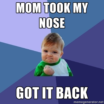 Mom took my nose got it back