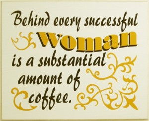 Behind every women coffee sign