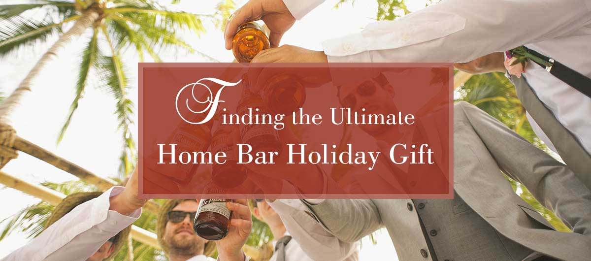 The Two Keys to Finding the Ultimate Home Bar Holiday Gift