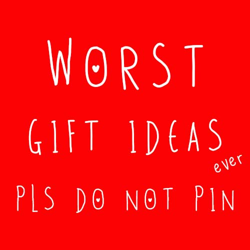 Do not repost! Worst Gifts Ever