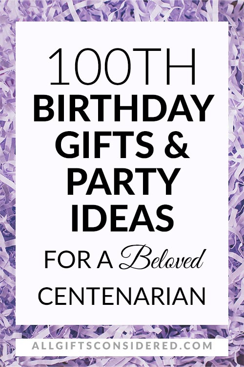 Gifts & Party Ideas for Their 100th Birthday
