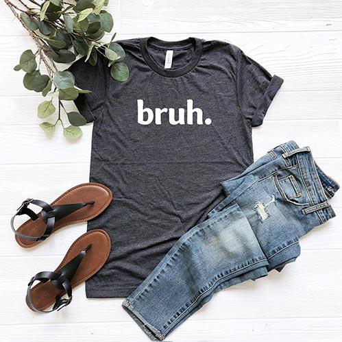 Bruh. Shirt