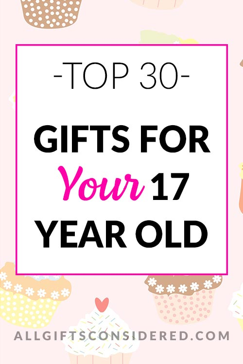 Best Gifts for Your 17 Year Old