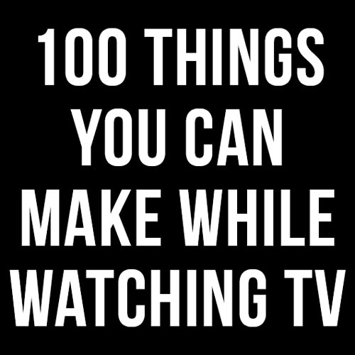 Things to make while watching Netflix