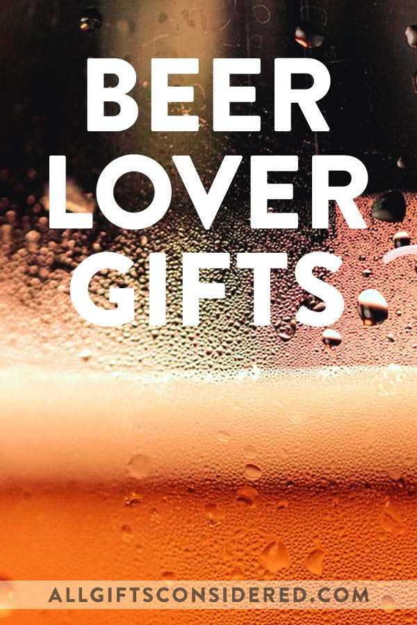 Beer Lover Gifts for Beer Connoisseurs