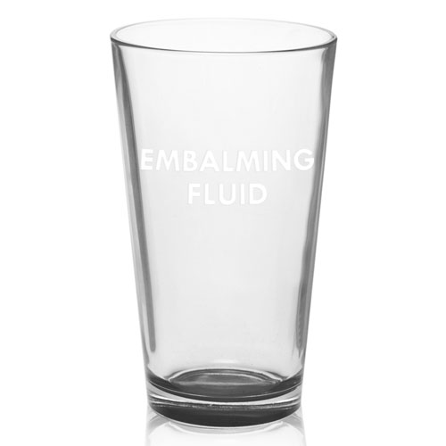 Mortician Pint Glass - Embalming Fluid