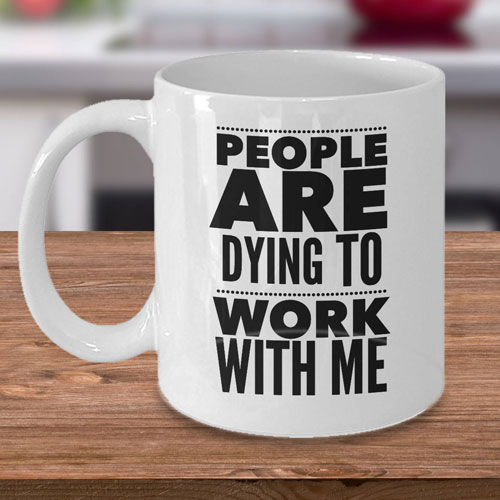 People are dying to work with me - Mortician Coffee Mug