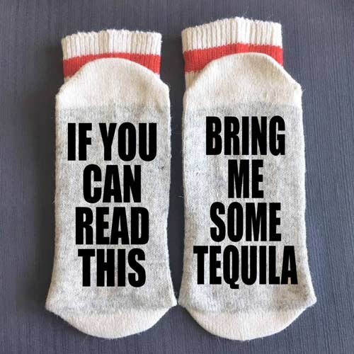 If you can read this bring me some tequila socks