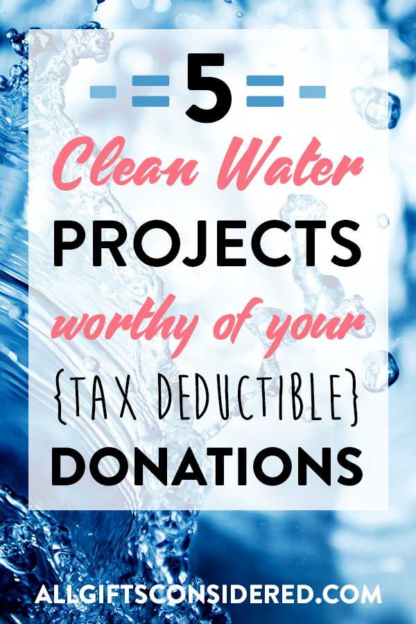 5 Clean Water Projects Worthy of Your Tax-Deductible Donations - from All Gifts Considered - Living Life Generously
