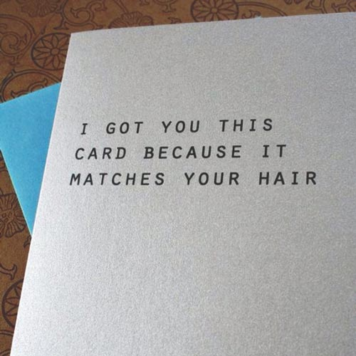 I got you this card because it matches your hair