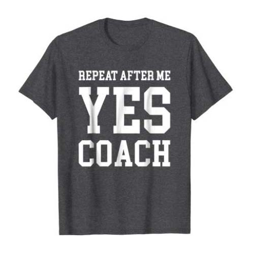 Coach T-Shirt Gift Idea: YES COACH