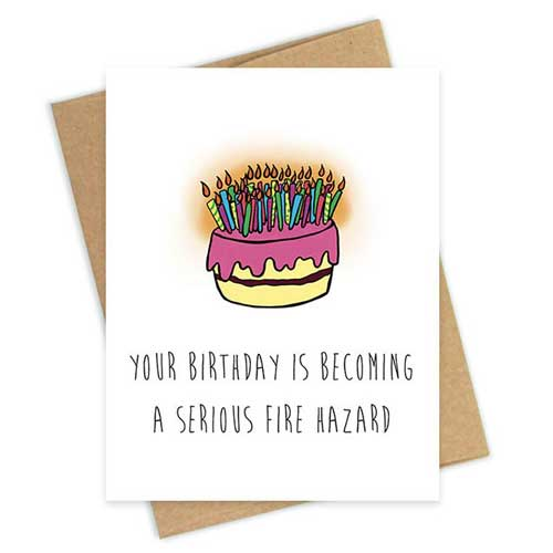 Your birthday is becoming a serous fire hazard. Funny Birthday Cards & Quotes