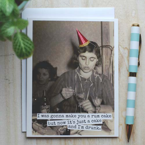 I was going to make you a rum cake (Funny Birthday Cards)
