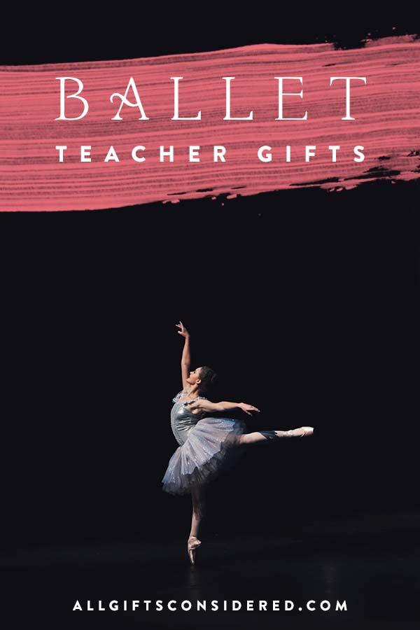 Gifts for Ballet Teachers
