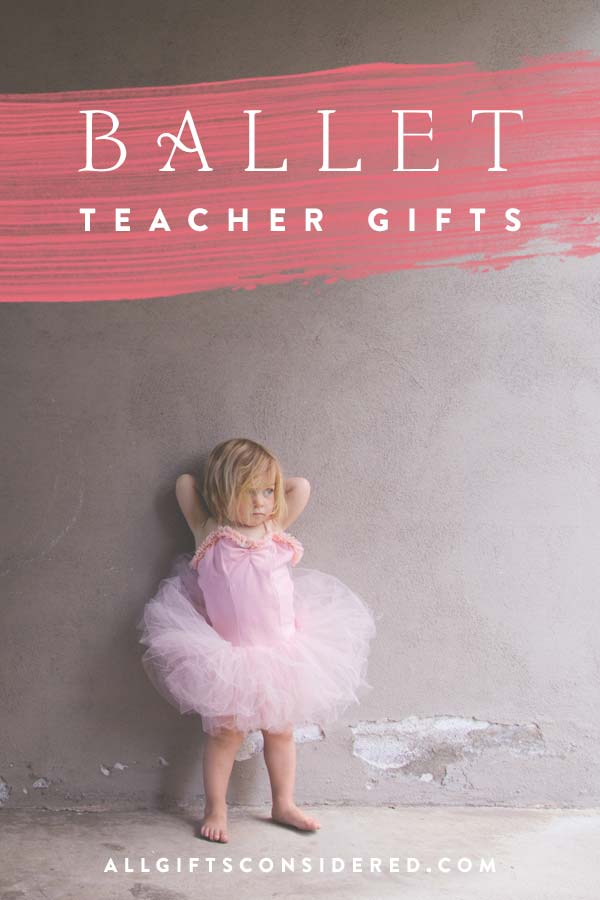Gift Ideas for Your Child's Ballet Teacher