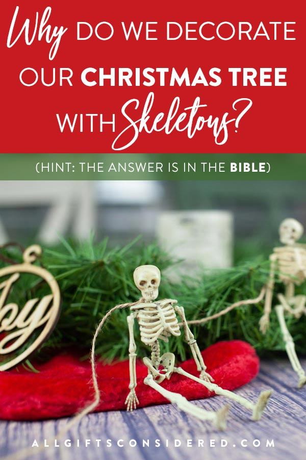 Here's why we decorate our Christmas tree with skeleton ornaments.