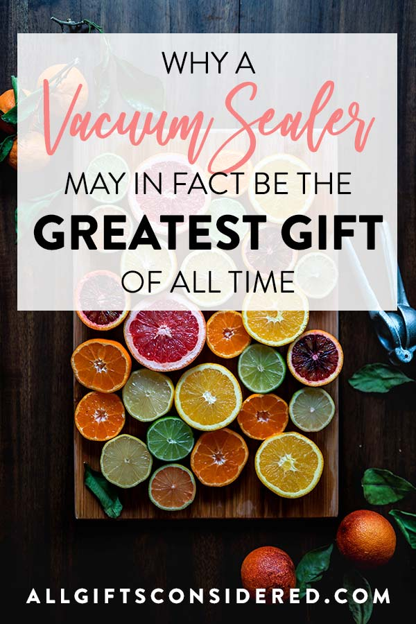 Why a vacuum sealer may in fact be the greatest gift of all time