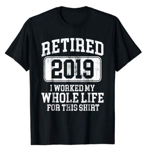 Coworker Retirement Gifts - Retired T-Shirt