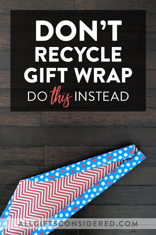 Don't Recycle Gift Wrap