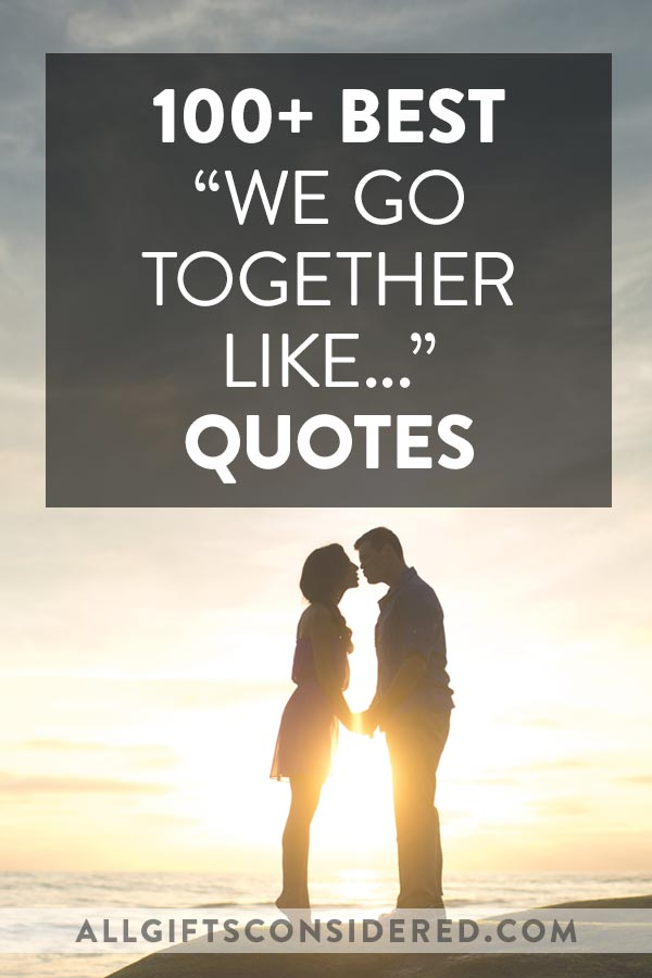 "100+ Best ""We Go Together Like..."" Quotes"