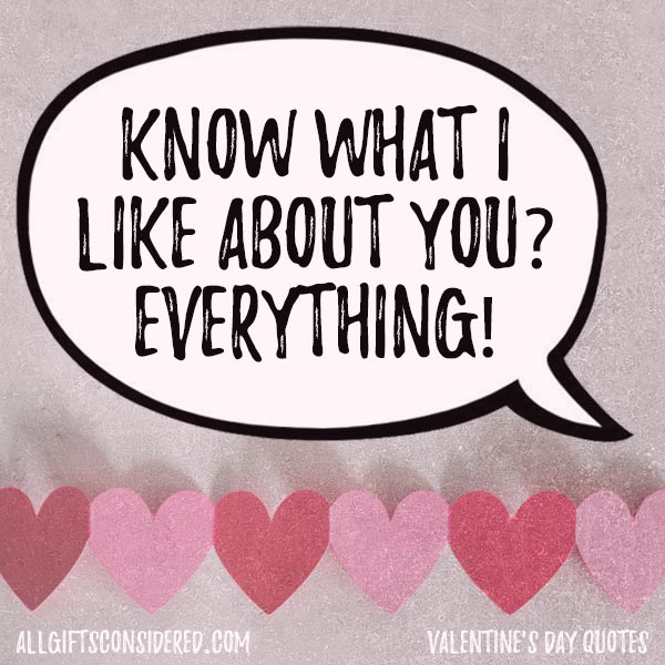 Know what I like about you? EVERYTHING