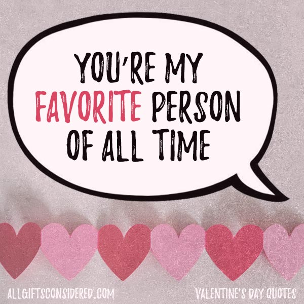 You're my favorite person of all time!