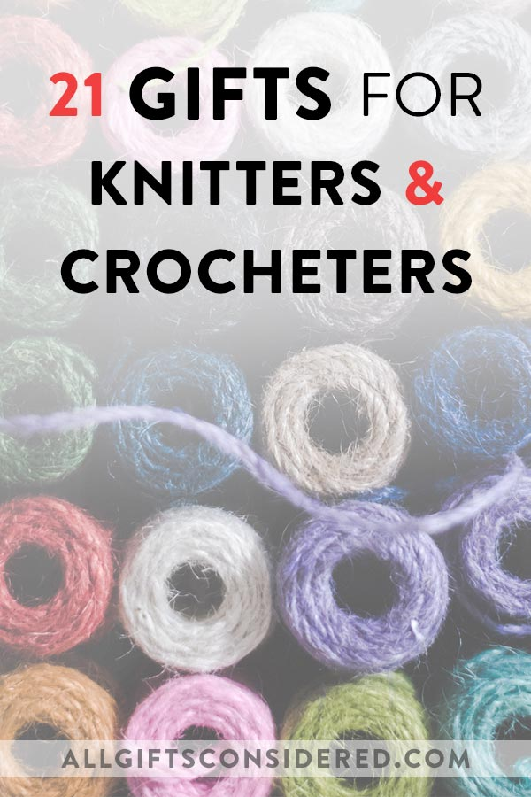 21 Gifts for Knitters & Crocheters