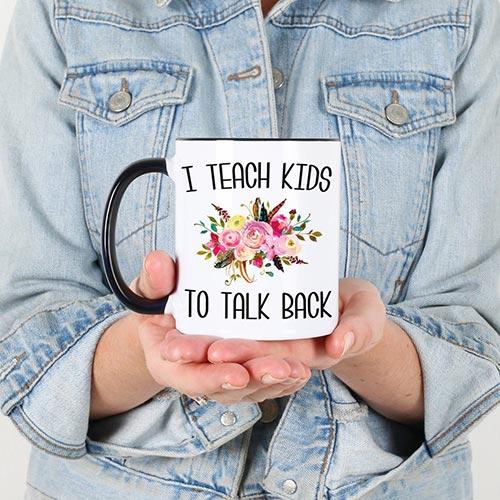 I teach kids to talk back mug gift idea
