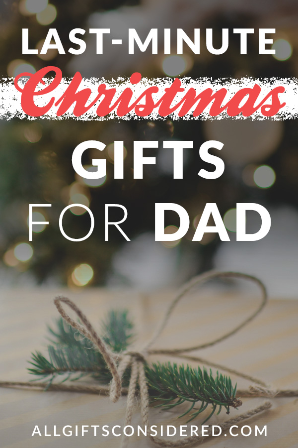 Christmas Gifts for Dad - Last Minute Ideas