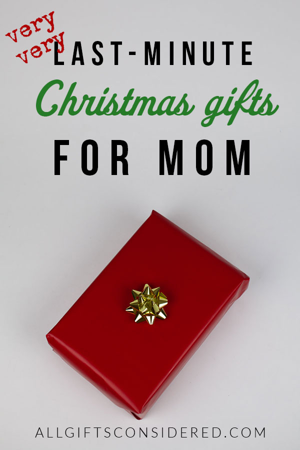 Very Very Last-Minute Gifts for Mom (Christmas)