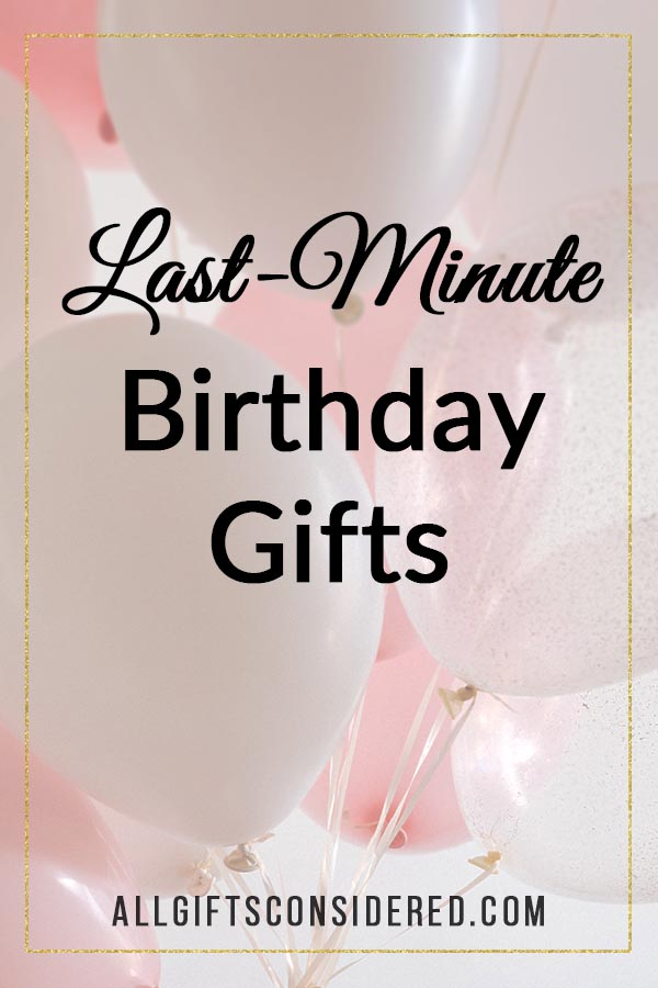 Ideas for late birthday presents
