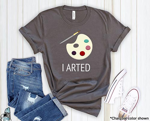 """ I Arted"" T-Shirt"