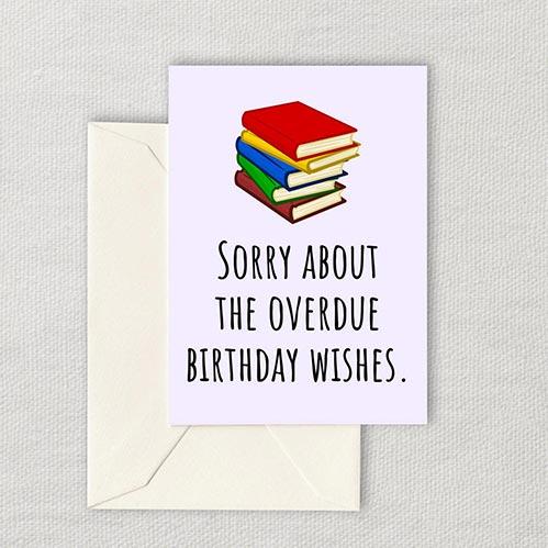 Overdue Birthday Wishes