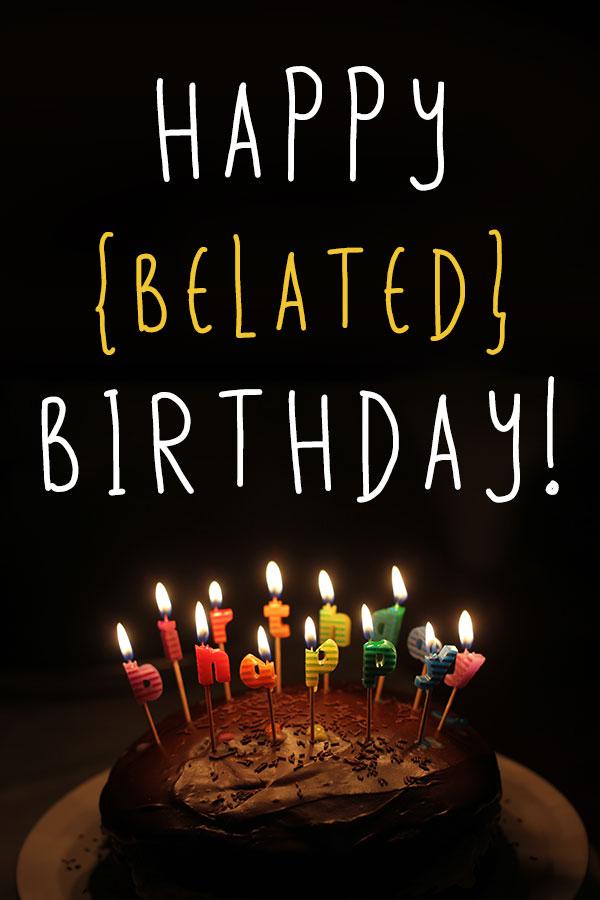 Late Happy Birthday Wishes