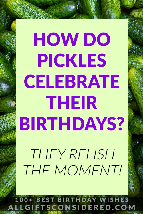 Funny Pickle Birthday Quotes