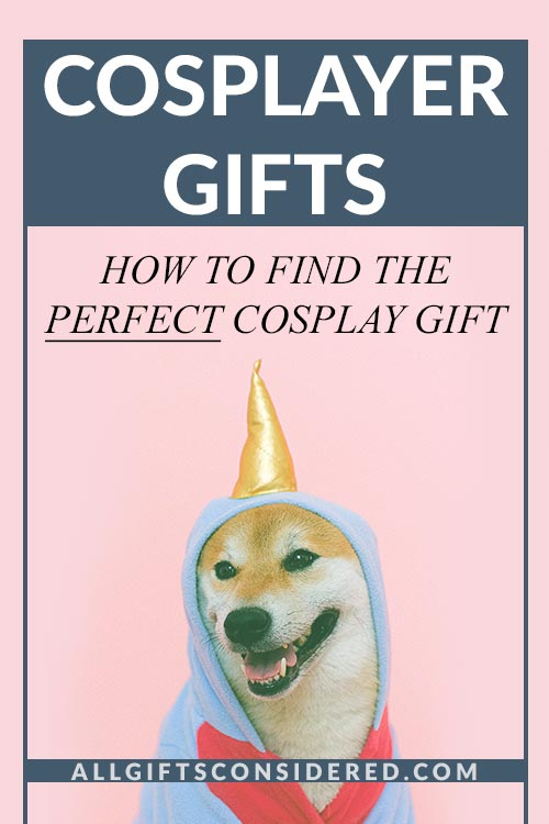 Perfect Cosplayer Gifts
