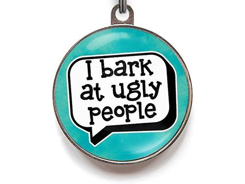 I Bark At Ugly People
