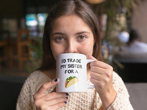 I'd Trade My Sister for a Taco Mug