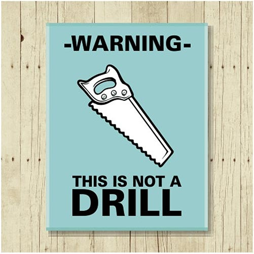 Warning: This is Not A Drill