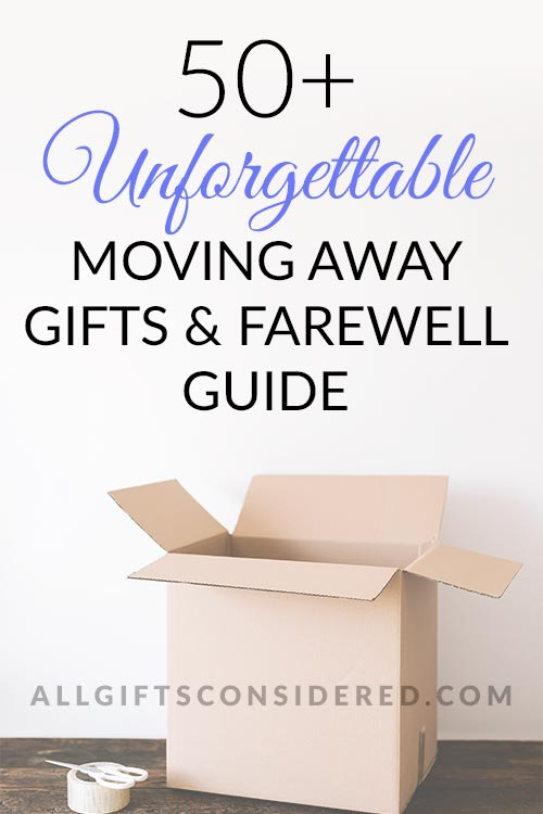 50+ Unforgettable Moving Away Gifts