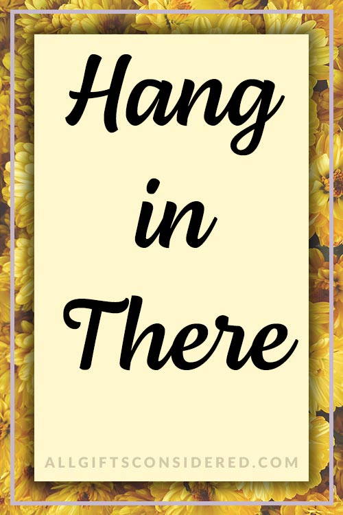Hang in There - Positive Quotes