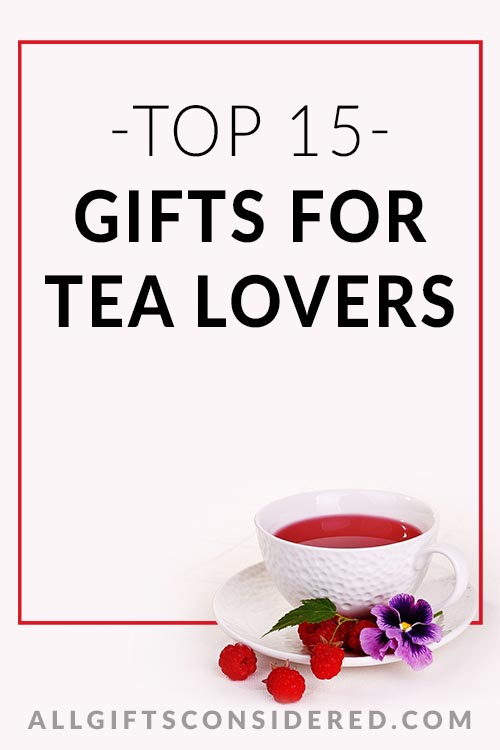 15 Amazing Gifts for Tea Lovers