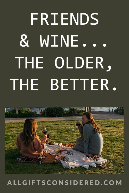 Friends and wine.. the older, the better
